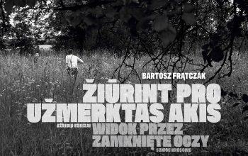 """Bartoszo Frątczako paroda """"Žiūrint pro užmerktas akis. Užribių eskizas"""""""
